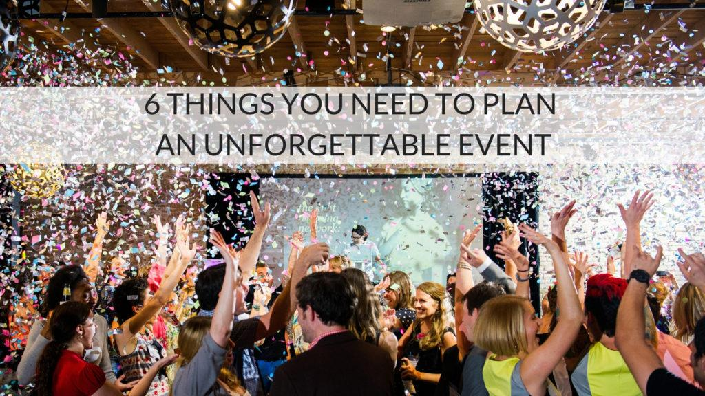 6 Things You Need To Plan An Unforgettable Event - The Simplifiers