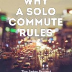 6 Reasons Why A Solo Commute Rules