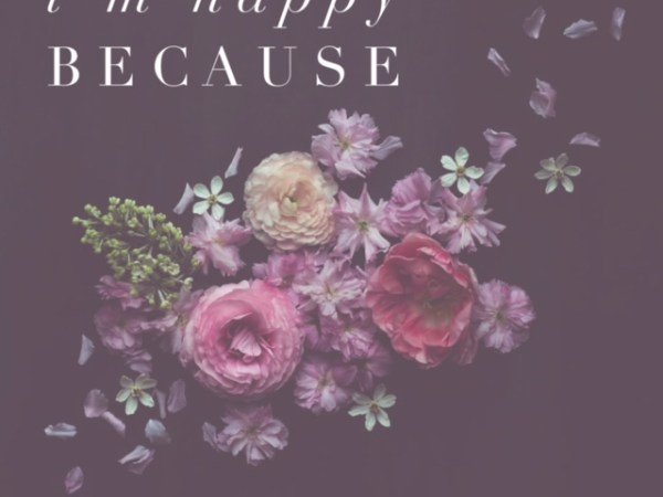 I Am Happy Because…
