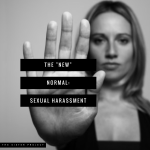 "The ""New"" Normal: Sexual Harassment"