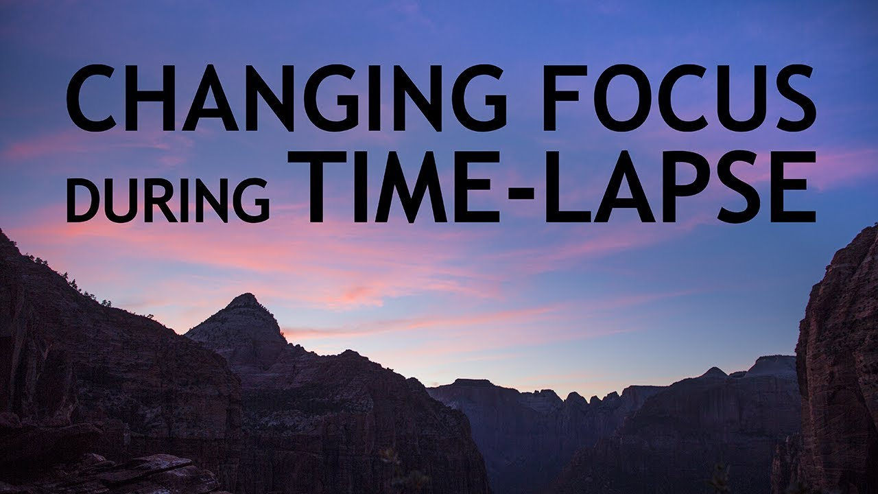 Changing Focus During Timelapse The Slanted Lens