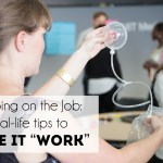"Pumping Breast Milk on the Job: How to ""Make it Work"""
