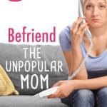 3 Reasons You Should Befriend the Unpopular Mom
