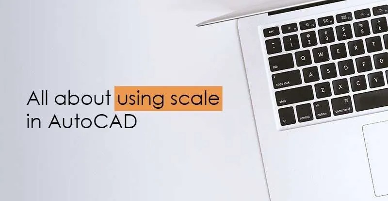 How to scale in AutoCAD, all about using Scale in drawings