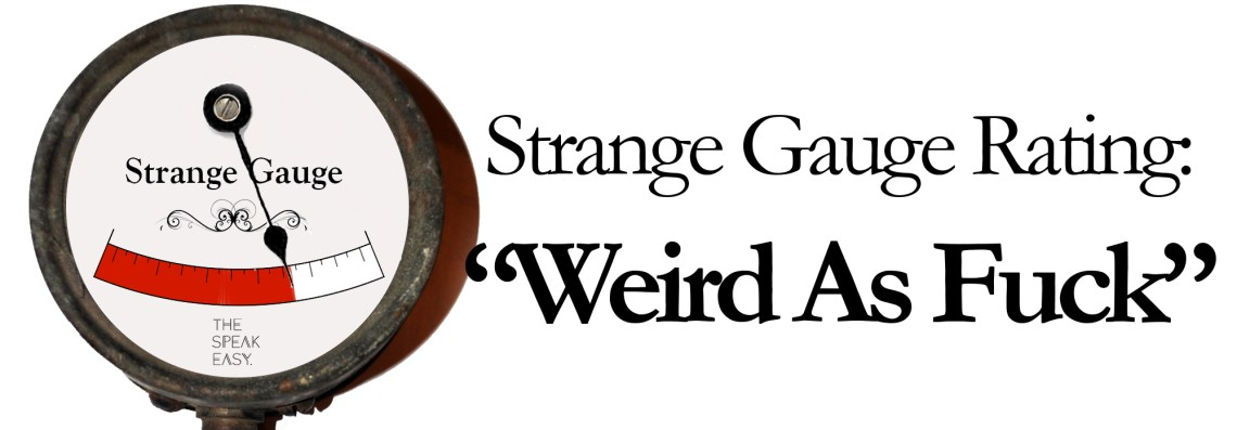 strange guage weird as fuck
