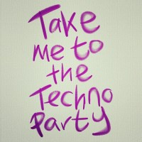 TAKE ME TO THE TECHNO PARTY