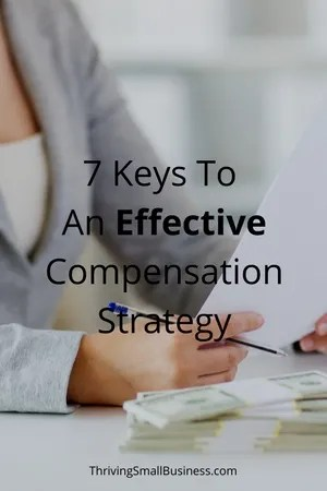 7 Keys To An Effective Compensation Strategy \u2014 The Thriving Small - effective employee management strategy
