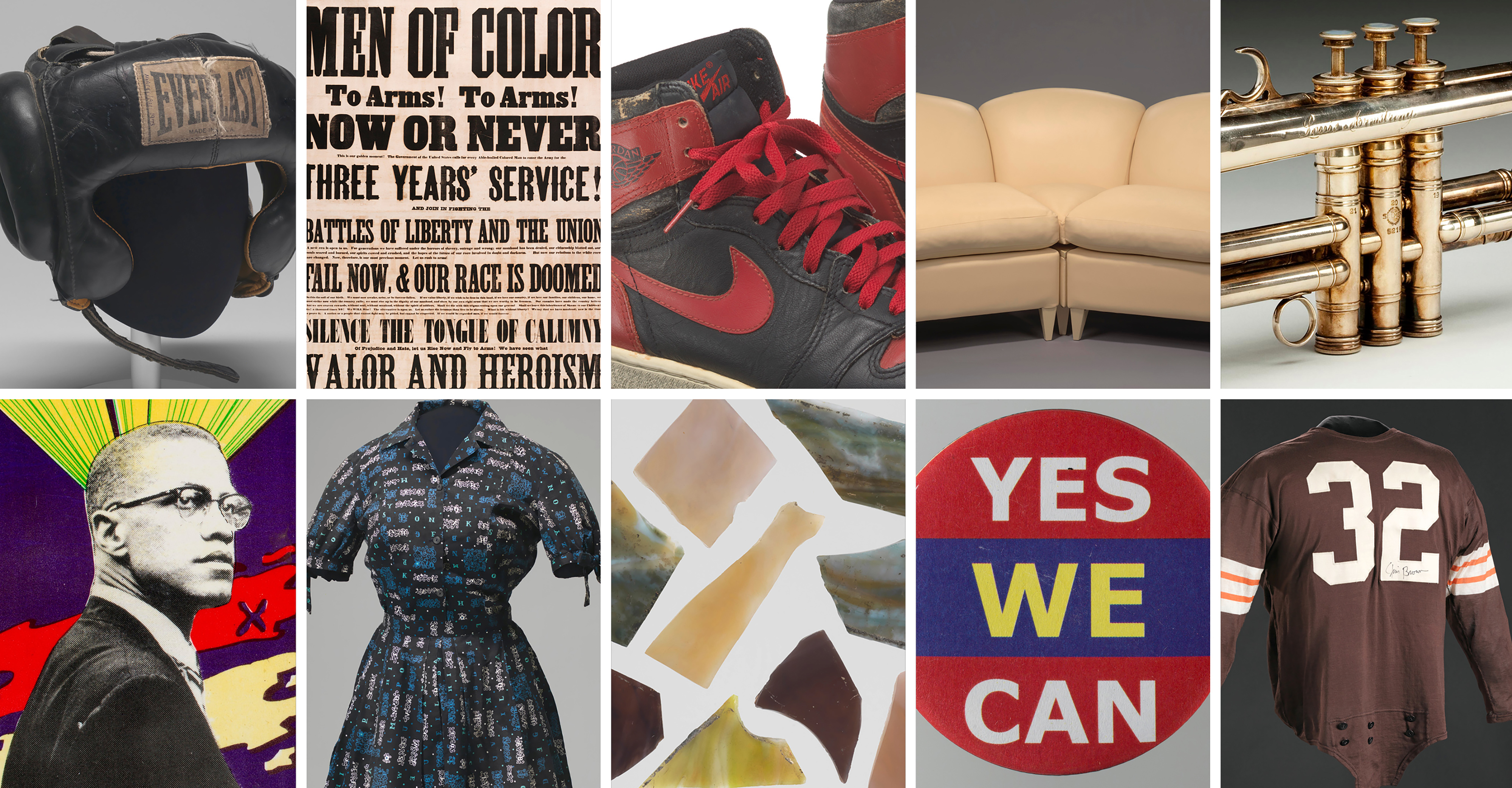 AN EXPANSIVE COLLECTION: The museum's thousands of artifacts include, top row, from left: boxing headgear worn by Muhammad Ali; a Civil War recruitment poster written by Frederick Douglass; a pair of Nike's Air Jordan I from 1985; a couch from the set of The Oprah Winfrey Show; and a trumpet owned by Louis Armstrong. Shown on the bottom row, from left: A button depicting Malcolm X; the dress worn by Carlotta Walls when she integrated Little Rock Central High School in 1957; shards of stained glass from the bombing of the 16th Street Baptist Church in Birmingham in 1963; a button from Barack Obama's 2008 presidential campaign; and a jersey worn by Jim Brown of the Cleveland Browns.