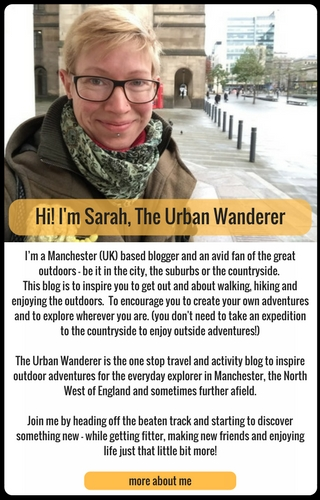 I'm a Manchester (UK) based blogger and an avid fan of the great outdoors – be it in the city, the suburbs or the countryside.  This blog is to inspire you to get out and about walking, hiking and enjoying the outdoors.  To encourage you to create your own adventures and to explore wherever you are. (you don't need to take an expedition to the countryside to enjoy outside adventures!)  The Urban Wanderer is the one stop travel and activity blog to inspire outdoor adventures for the everyday explorer in Manchester, the North West of England and sometimes further afield.  Join me by heading off the beaten track and starting to discover something new – while getting fitter, making new friends and enjoying life just that little bit more!