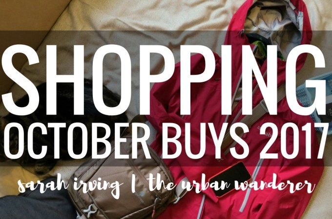 October Buys   Rab   Eagle Creek   Buff   Clas Ohlson   Apple   iPhone 7   M&S   Hankies   Jeans   Bags   Rohan   shopping   30 something blogger   30 something vlogger   The Urban Wanderer   Sarah Irving   Outdoor Blogger   Travel Blogger   Manchester Blogger