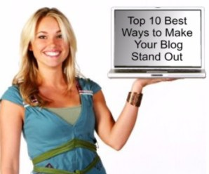 Top 10 Best Ways to Make Your Blog Stand Out