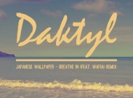 Japanese Wallpaper ft Wafia – Breathe in (Daktyl Remix)