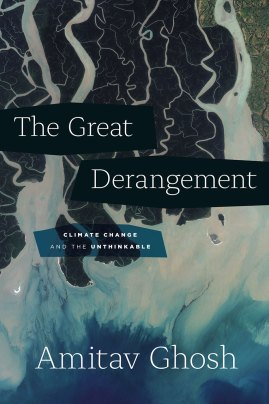 Amitav GhoshThe Great Derangement: Climate Change and the UnthinkableAllen Lane, 2016
