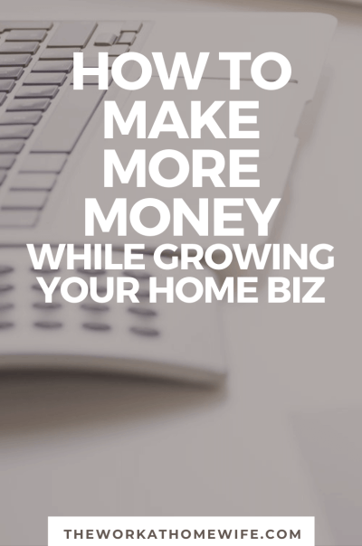 Some great opportunities to make more money while growing a home business