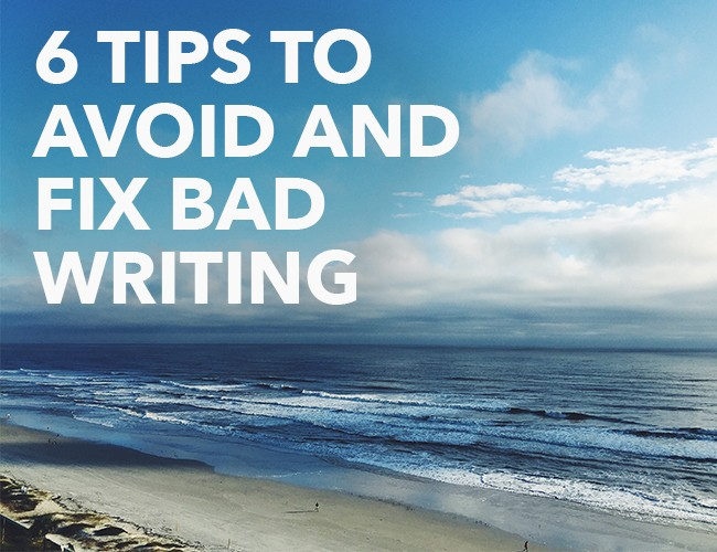 Six Steps to Avoid and Fix Bad Writing