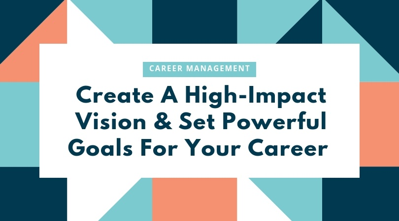 Creating a High-Impact Vision For Your Career - 2019