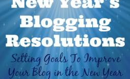 New Year's Blogging Resolutions Setting Goals to Improve your Blog in the New Year