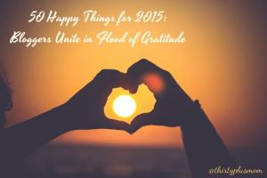 50 Happy Things for 2015: Bloggers Unite in Flood of Gratitude