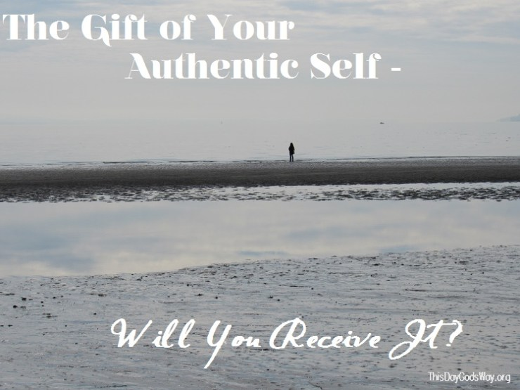 The Gift of Your Authentic Self. Will You Receive It?