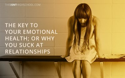 The key to your emotional health; or why you suck at relationships