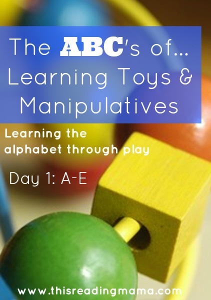The ABCs of Learning Toys and Manipulatives: Day 1~ A-E | This Reading Mama
