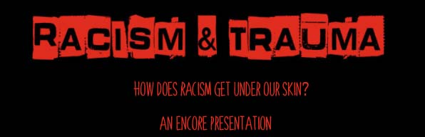 Racism and Trauma - How Does Racism Get Under Our Skin