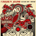 "There's more to Citizen Zero's ""State of Mind"" than what it seems"