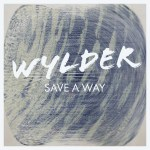"Make sure to ""Save a Way"" to play Wylder's new single today"