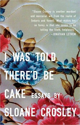 Essays \u201cI Was Told There\u0027d Be Cake\u201d by Sloane Crosley That\u0027s What - Short Essays To Read