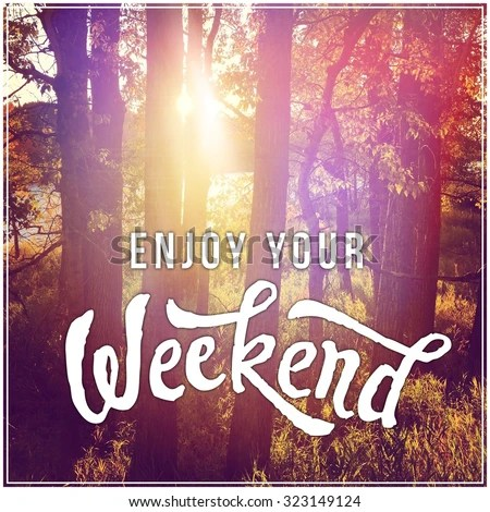 Sorry Quotes Wallpaper Download Inspirational Typographic Quote Enjoy Your Weekend Stock
