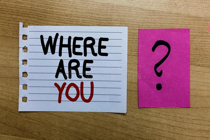 Conceptual Hand Writing Showing Where Are You Business Photo Text