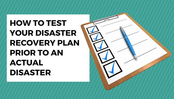 How to Test Your Disaster Recovery Plan Prior to an Actual Disaster