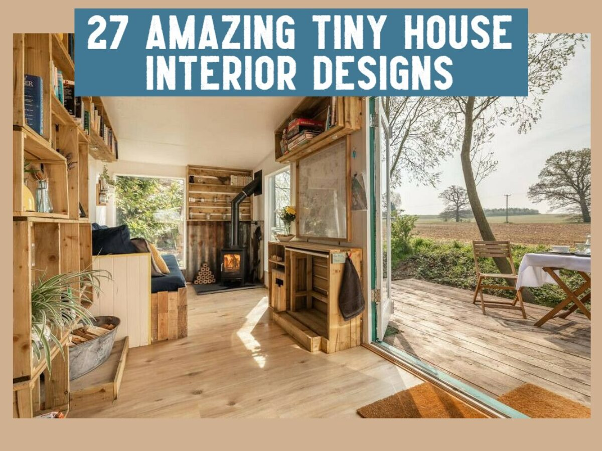 27 Tiny House Interior Designs To Inspire You In 2020