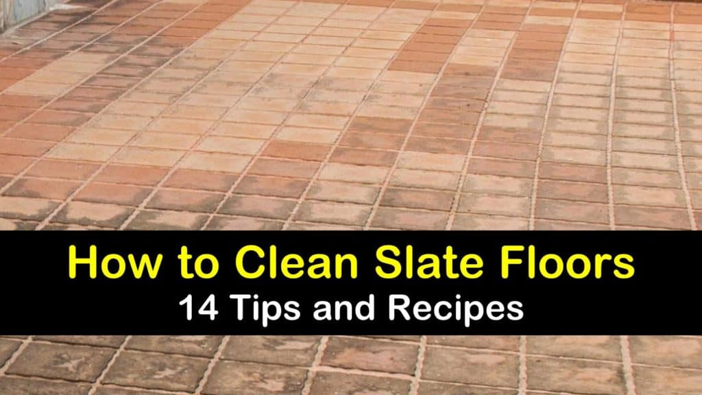 How To Clean Slate Floors 14 Tips And Slate Cleaner Recipes