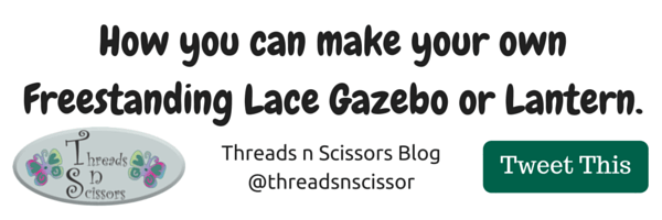 How you can make your own Freestanding Lace Gazebo or Lantern.