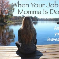 When Your Job As a Momma is Done (Almost!)