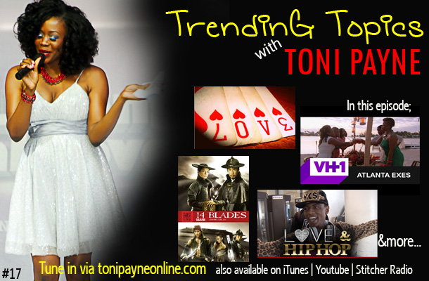 Trending Topics with Toni Payne talks Loving a broke man, ATL Exes, Love & Hip Hop Hollywood and more PODCAST 17