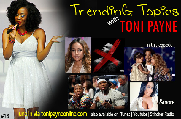50 vs Mayweather, Blue Ivy's Hair, Finding Fela, X Album + more on Trending Topics with Toni Payne [ PODCAST 18]