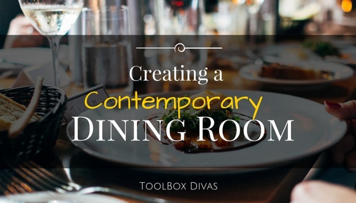 Creating a Contemporary and Stylish Dining Room