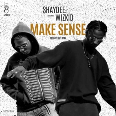 Shaydee - Make Sense ft. Wizkid [New Song]   Download MP3