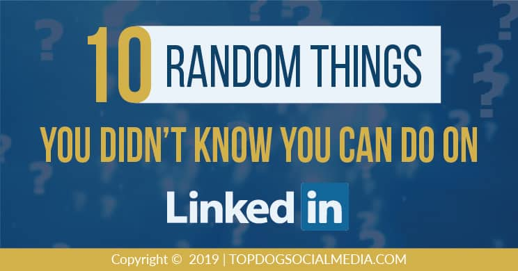 10 Random Things on LinkedIn You Likely Didn\u0027t Know
