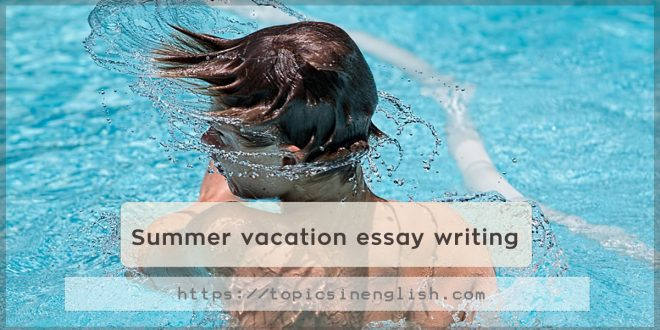 Summer vacation essay writing Topics in English