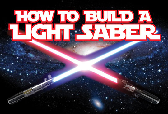 How To Make Your Very Own Lightsaber Top Ten Select