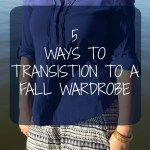 5 Ways to Transition Your Fall Wardrobe