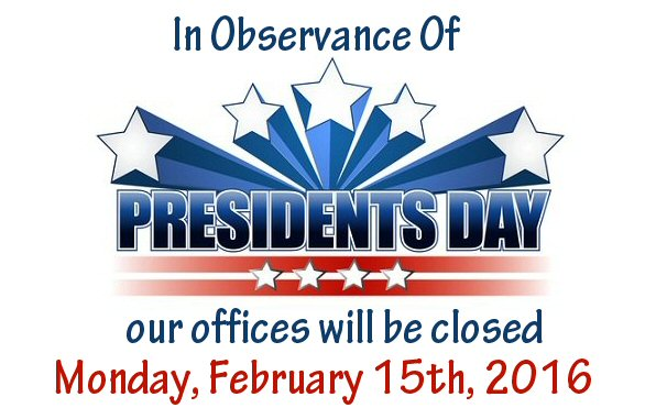 Offices Closed Monday, 2/15/16 in observance of President\u0027s Day
