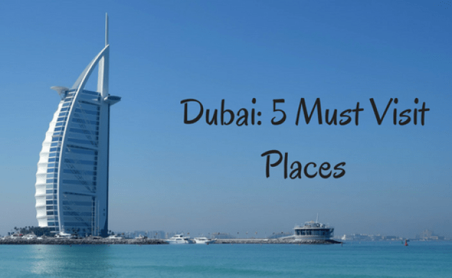 Dubai 5 Must Visit Places Tourient Blog