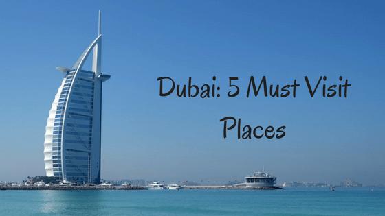 Dubai 5 Must Visit Places Tourient Blog