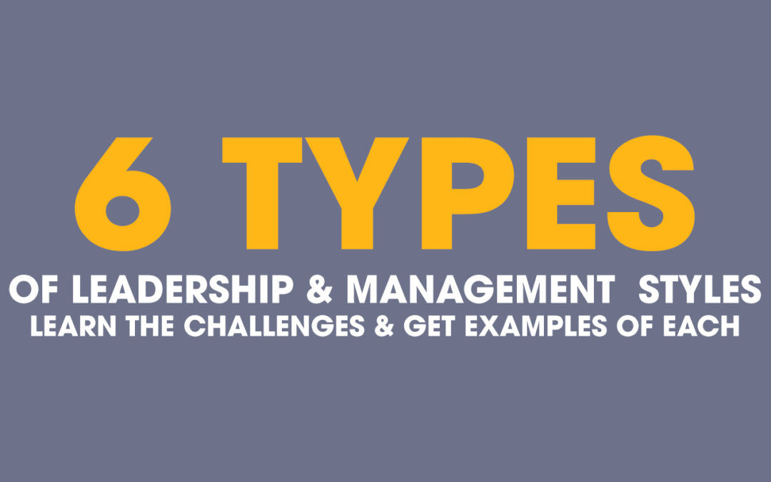 6 Types of Leadership Styles - Management Examples  Challenges