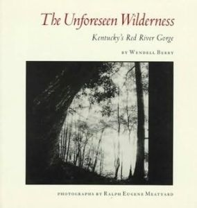 The Unforeseen Wilderness: Kentucky's Red River Gorge by Wendell Berry, North Point Press, San Francisco 1991, 248pp, $15.