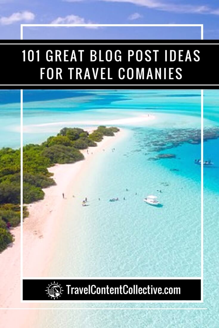 A Traveler Blog 101 Great Blog Post Ideas For Travel Companies Travel